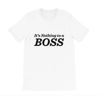 It's Nothing to a Boss T-Shirt