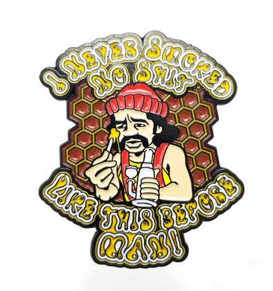 Cheech: I never smoked no shit like this before! Lapel Pin