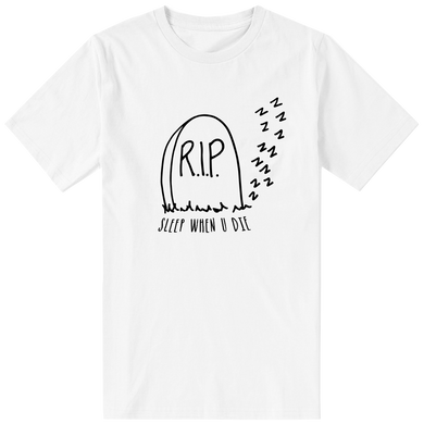 Sleep When U Die T-Shirt