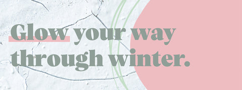 "Image contains text ""Glow your way through winter"". With an organic background of cracked white earth."