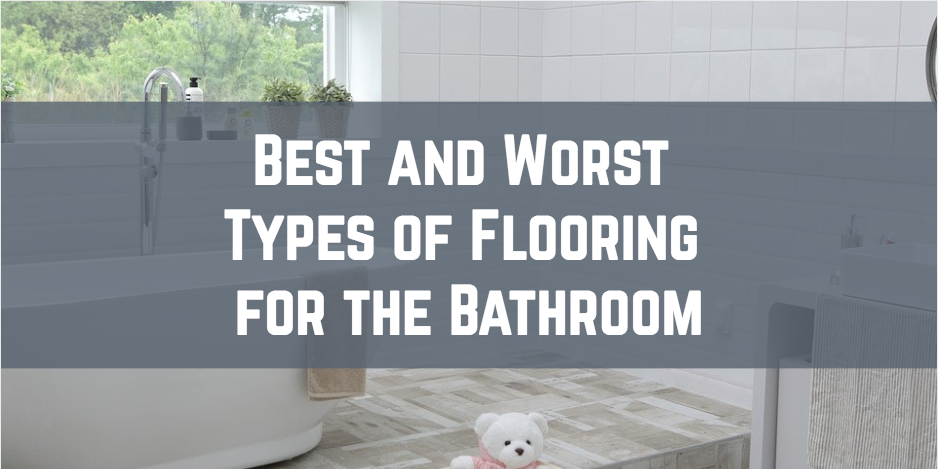 Best and Worst Types of Flooring for the Bathroom