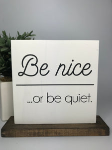Be Nice...or Be Quiet | Tabletop Sign