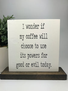 I Wonder If My Coffee... | Tabletop Sign