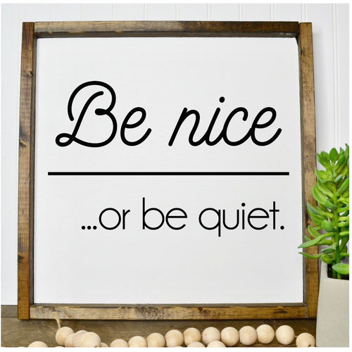 Be Nice...or Be Quiet