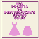 Add pockets to dresses & Skirts sewing class Virtually or In Person