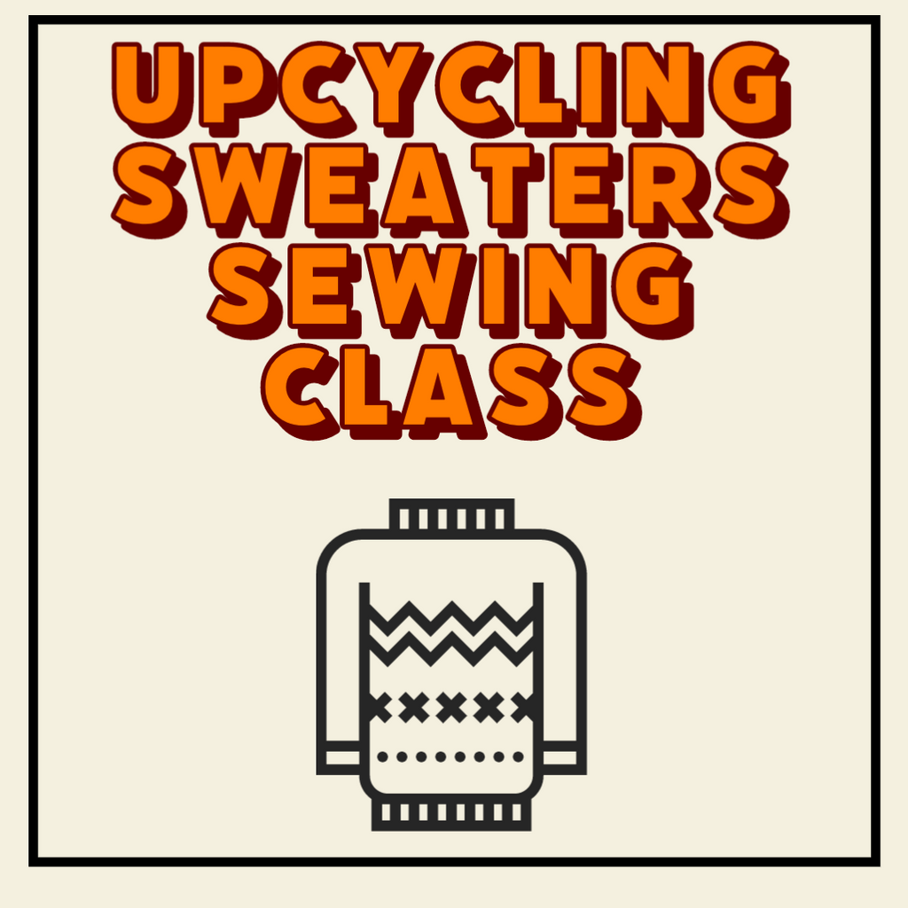 Upcycling Sweaters Sewing Class In Person or Virtually