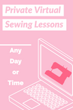 Virtual Sewing Lessons