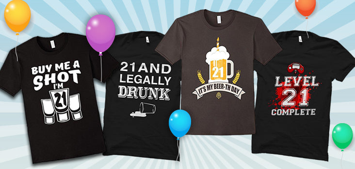 10 21st Birthday Shirts ('Cause You're Only 21 Once!)