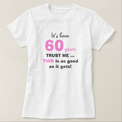 Its Been 60 Years Trust Me This Is As Good It Gets Shirt