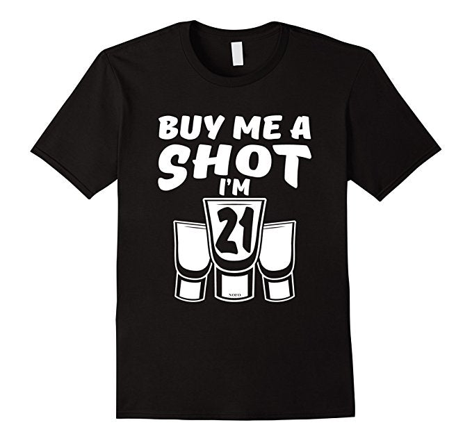 Buy Me A Shot I'm 21 Shirt