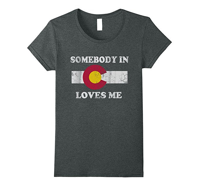 Somebody in Colorado Loves Me Shirt