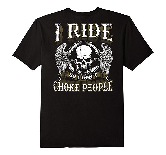 I Ride So I Don't Choke People Shirt