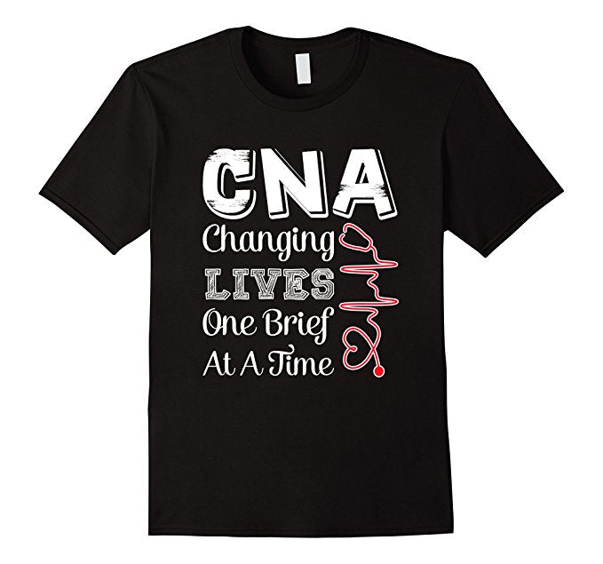 CNA Changing Lives One Brief At A Time Shirt