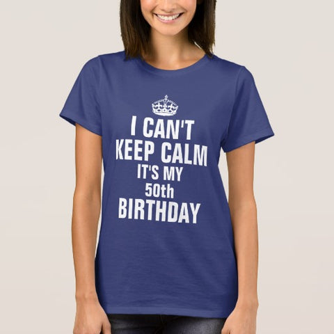 I Cant Keep Calm Its My 50th Birthday Shirt