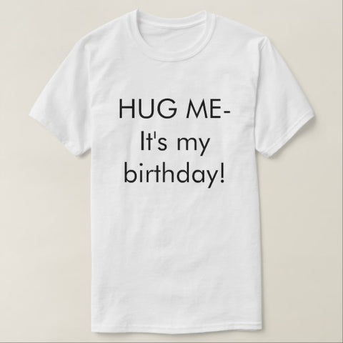 Hug Me Its My Birthday Shirt