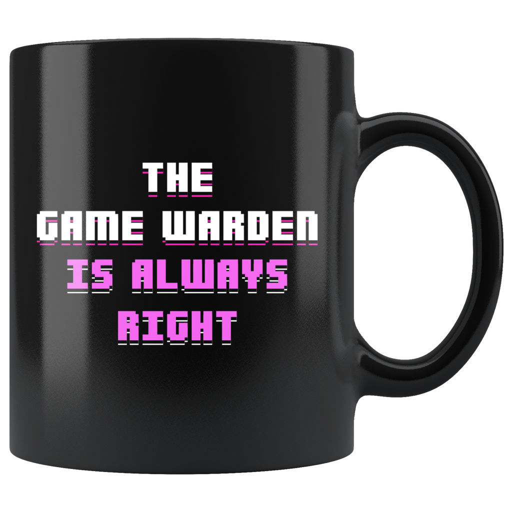 The Game Warden Is Always Right 11oz Black Mug