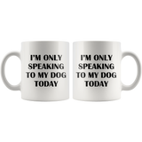 I'm Only Speaking To My Dog Today White Mug