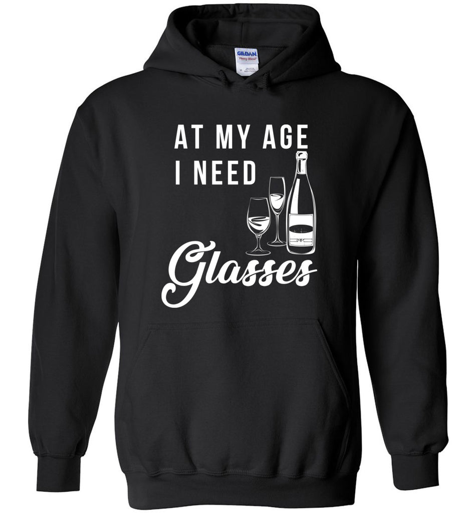 At My Age I Need Glasses - Wine Lover Hoodie