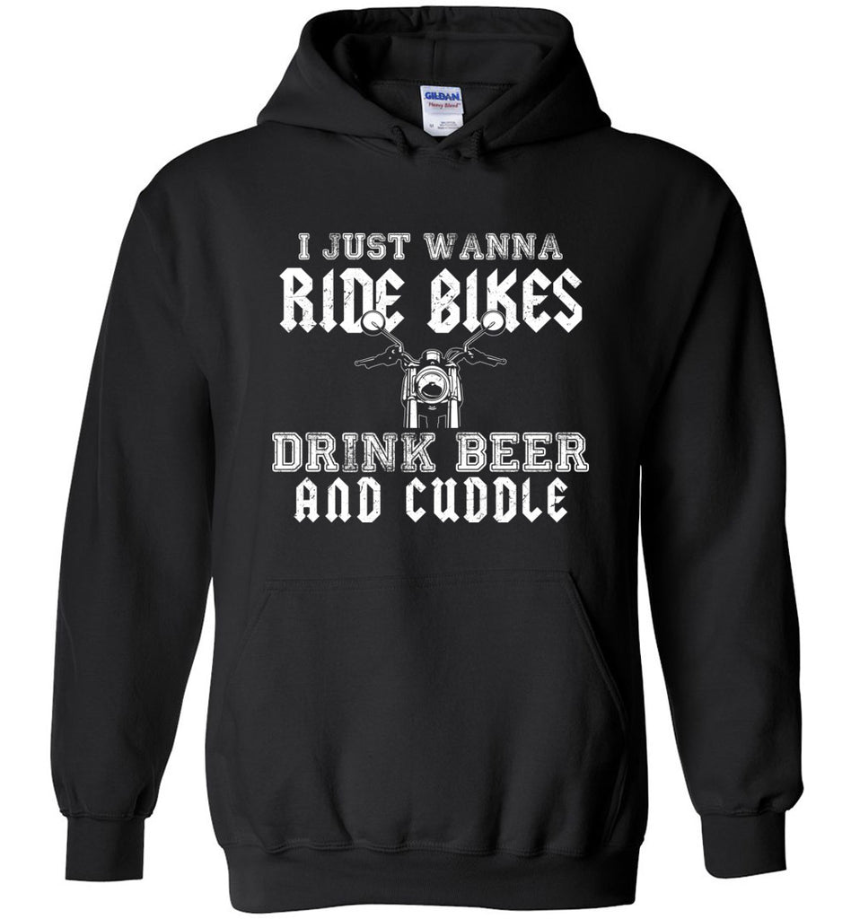 I Just Wanna Ride Bikes Drink Beer and Cuddle Hoodie