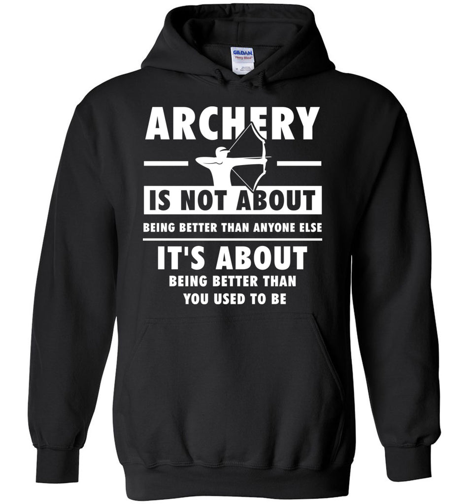 Archery Is Not About Being Better Than Anyone Else - Sports Hoodie