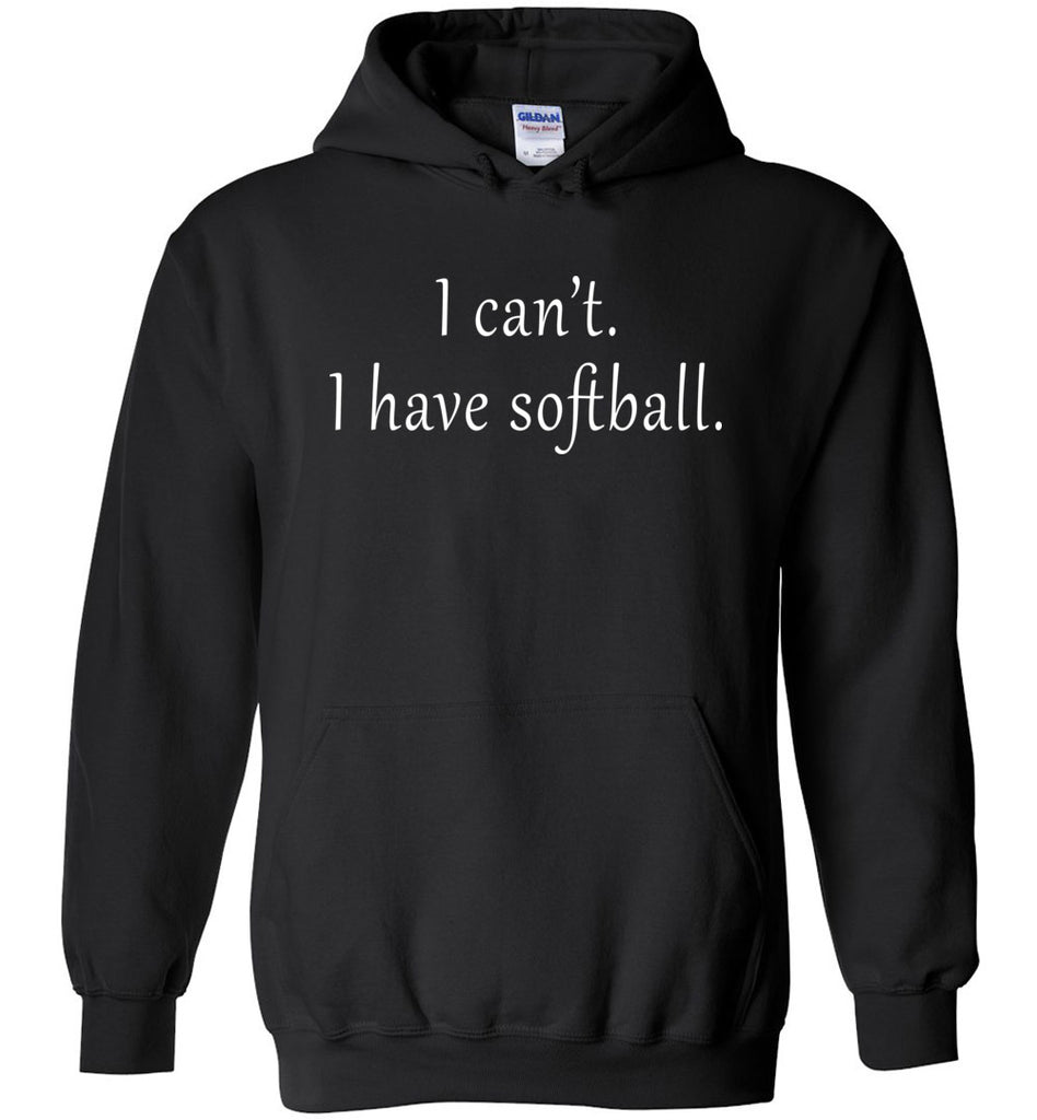 I Can't I Have Softball Hoodie