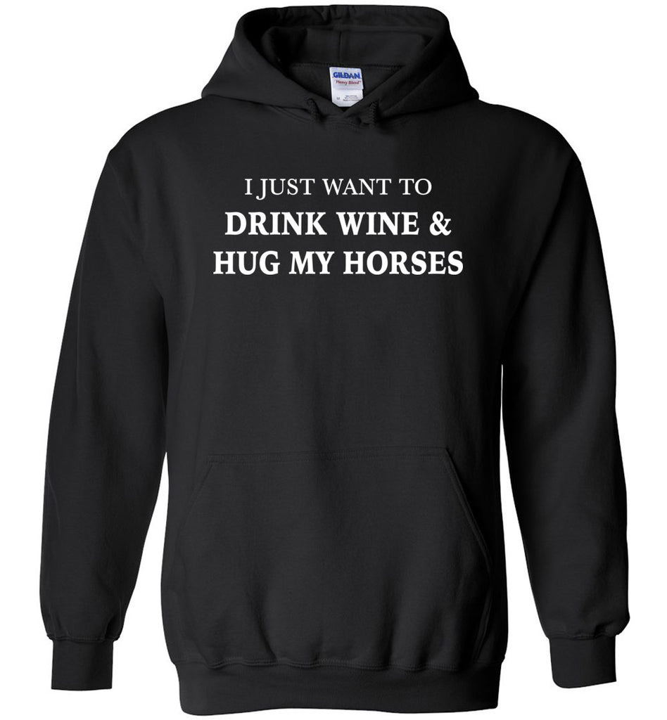I Just Want To Drink Wine & Hug My Horses Hoodie