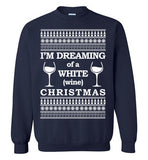 I'm Dreaming of a White Wine Christmas - Ugly Christmas Sweater