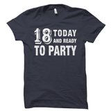 18 Today and Ready to Party Shirt