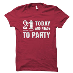 21 Today And Ready to Party Shirt