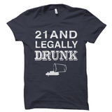 21 And Legally Drunk Shirt