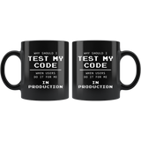 Why Should I Test My Code When Users Do It For Me In Production? 11oz Black Mug