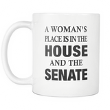 A Woman's Place Is In The House And The Senate White Mug