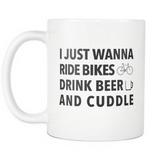 I Just Wanna Ride Bikes Drink Beer And Cuddle White Mug