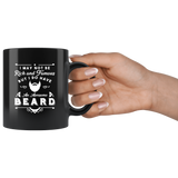 I May Not Be Rich And Famous But I Do Have An Awesome Beard 11oz Black Mug