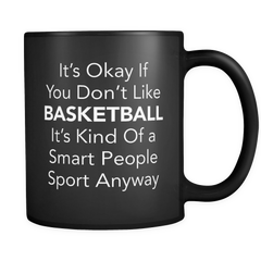 It's Okay If You Don't Like Basketball Black Mug
