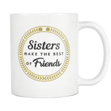 Sisters Make The Best Friends White Mug