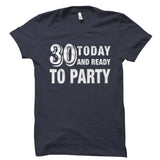 30 Today And Ready to Party Shirt