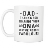 Dad, Thanks For Sharing Your DNA. Now We're Both Fabulous! White Mug