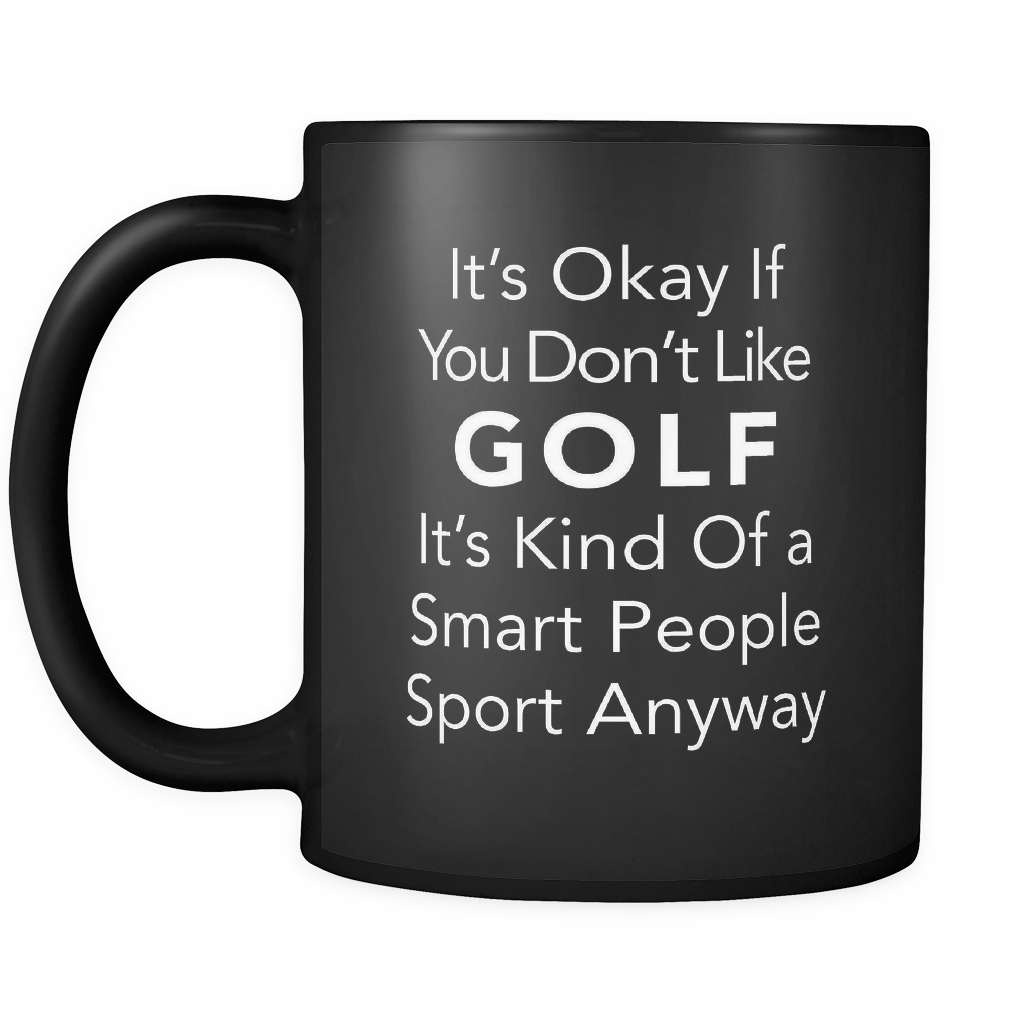 It's Okay If You Don't Like Golf Black Mug