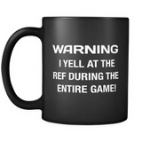 Warning I Yell At The Ref Black Mug - Football Game Mug