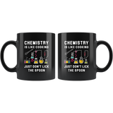 Chemistry Is Like Cooking. Just Don't Lick The Spoon 11oz Black Coffee Mug