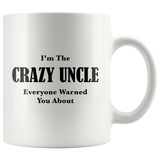 I'm The Crazy Uncle Everyone Warned You About White Mug