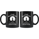 It's Not Rocket Science It's Aerospace Engineering 11oz Black Mug