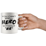You Can't Spell Hero Without HR 11oz White Mug