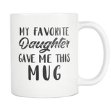 My Favorite Daughter Gave Me This Mug (White Mug)