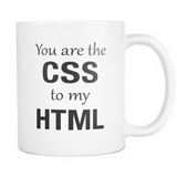 You Are The CSS To My HTML Mug - Web designer Gift