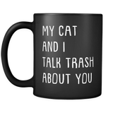 My Cat And I Talk Trash About You Mug