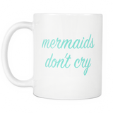 Mermaids Don't Cry White Mug