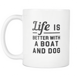 Life Is Better With A Boat And Dog White Mug