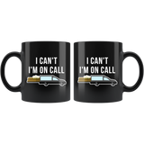I Can't I'm On Call 11oz Black Mug